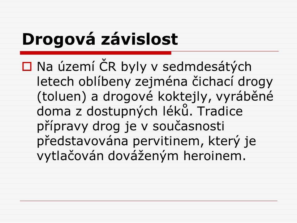 Drogová závislost  Na území ČR byly v sedmdesátých letech oblíbeny zejména čichací drogy (toluen) a drogové koktejly, vyráběné doma z dostupných léků.