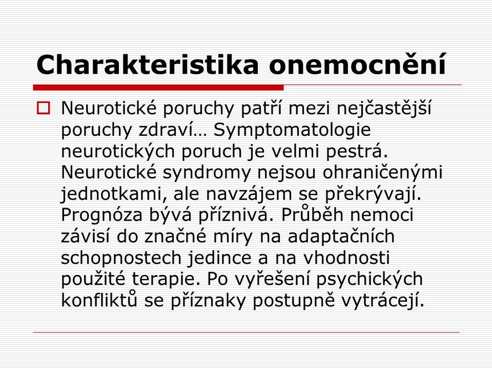 Charakteristika onemocnění  Neurotické poruchy patří mezi nejčastější poruchy zdraví… Symptomatologie neurotických poruch je velmi pestrá.