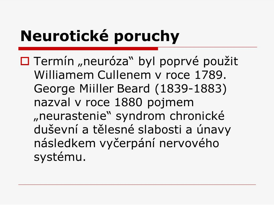 """Neurotické poruchy  Termín """"neuróza byl poprvé použit Williamem Cullenem v roce 1789."""