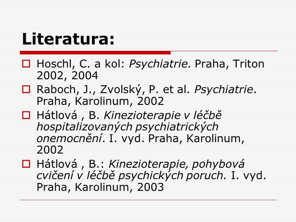 Literatura:  Hoschl, C. a kol: Psychiatrie. Praha, Triton 2002, 2004  Raboch, J., Zvolský, P.