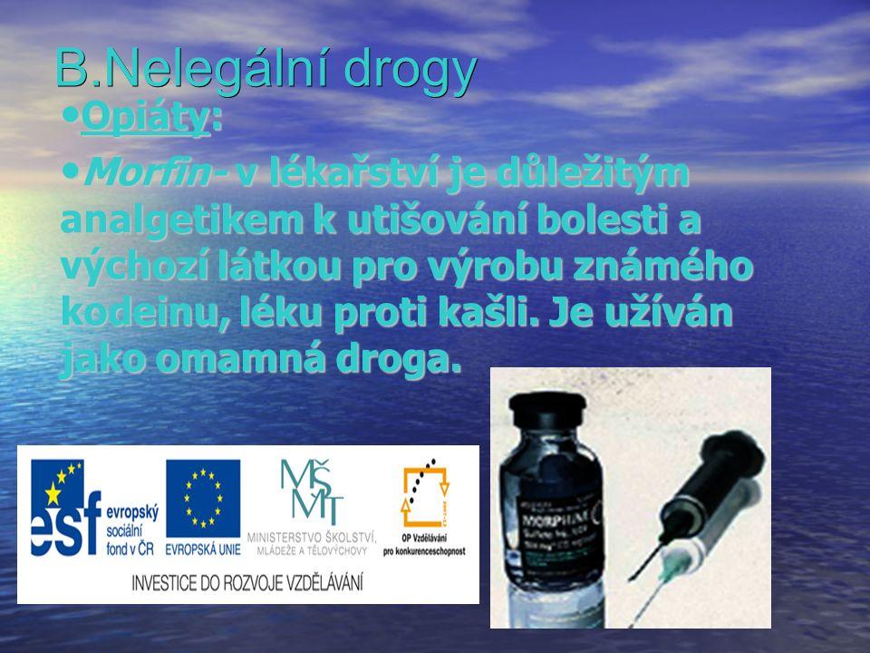 B.Nelegální drogy Opiáty: Opiáty: Morfin- v lékařství je důležitým analgetikem k utišování bolesti a výchozí látkou pro výrobu známého kodeinu, léku proti kašli.