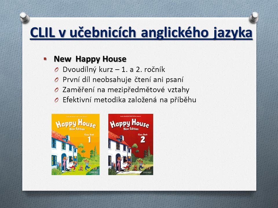 CLIL v učebnicích anglického jazyka  New Happy House O Dvoudílný kurz – 1. a 2. ročník O První díl neobsahuje čtení ani psaní O Zaměření na mezipředm