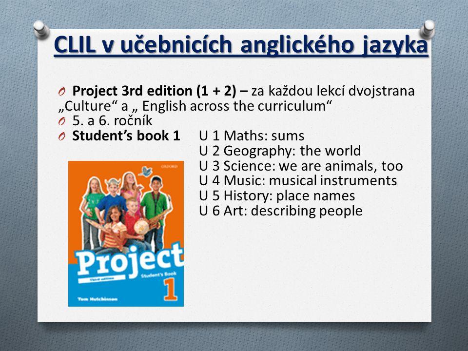 "CLIL v učebnicích anglického jazyka O Project 3rd edition (1 + 2) – za každou lekcí dvojstrana ""Culture"" a "" English across the curriculum"" O 5. a 6."