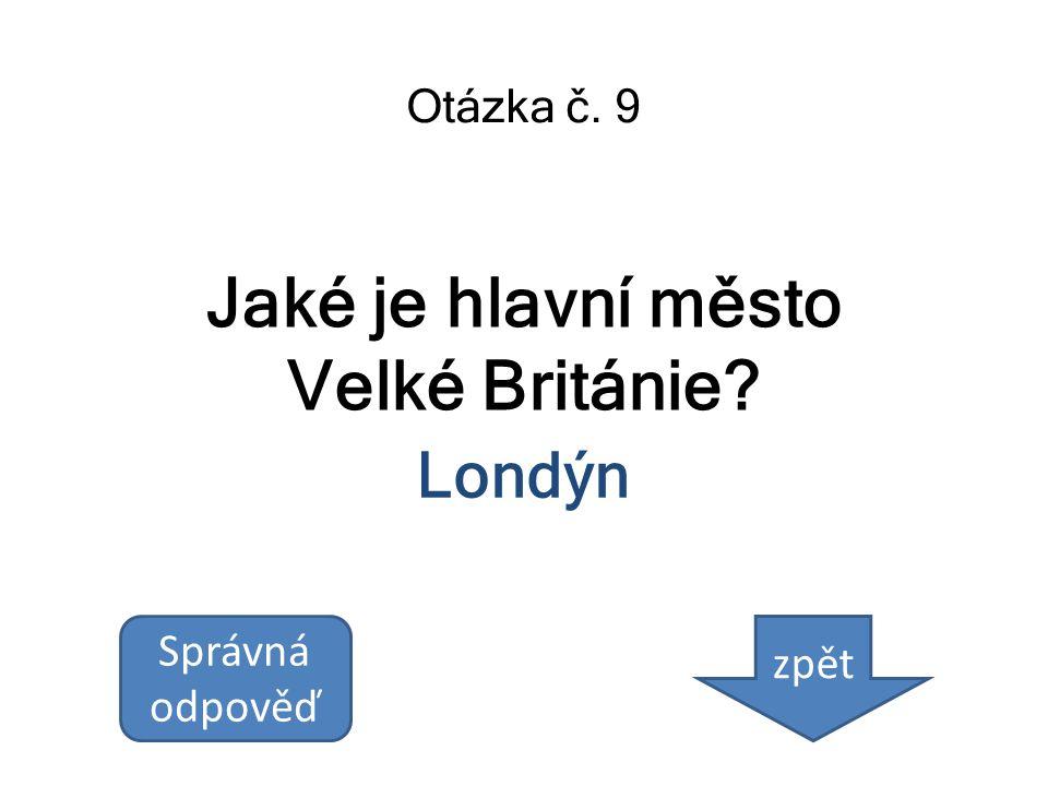 Jaké je hlavní město Velké Británie? Otázka č. 9 Londýn Správná odpověď zpět