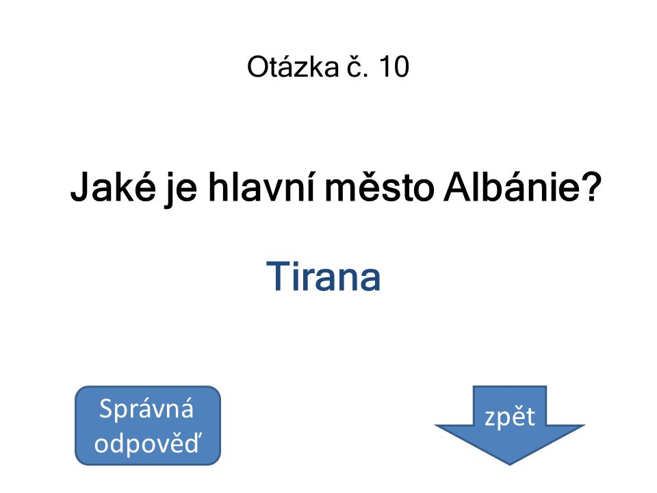 Jaké je hlavní město Albánie? Otázka č. 10 Tirana Správná odpověď zpět