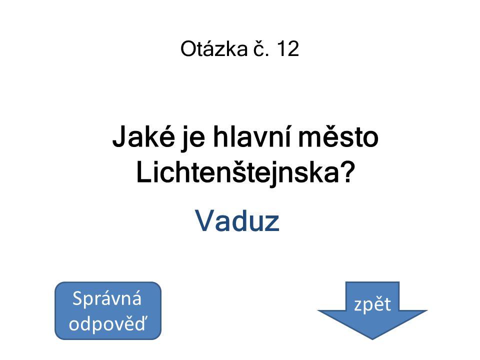 Jaké je hlavní město Lichtenštejnska? Otázka č. 12 Vaduz Správná odpověď zpět