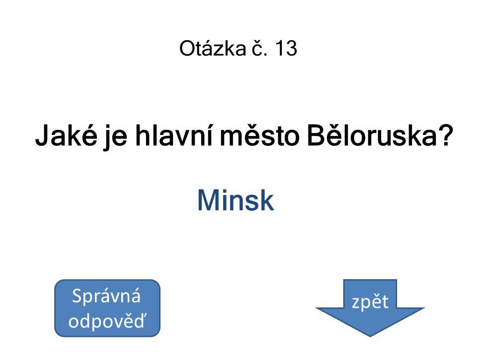 Jaké je hlavní město Běloruska? Otázka č. 13 Minsk Správná odpověď zpět