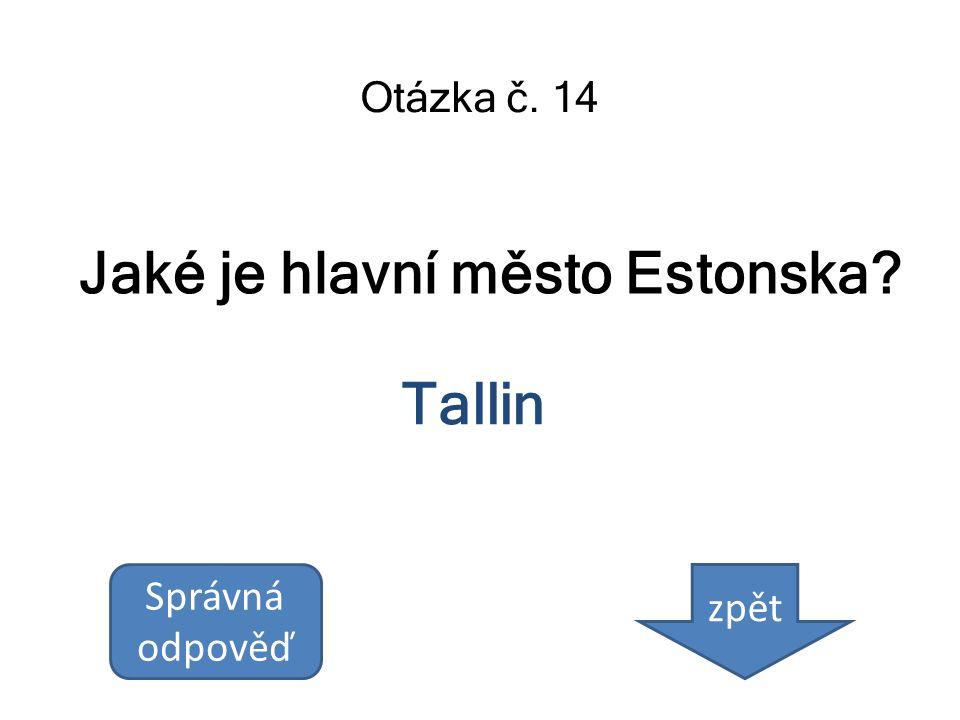 Jaké je hlavní město Estonska? Otázka č. 14 Tallin Správná odpověď zpět