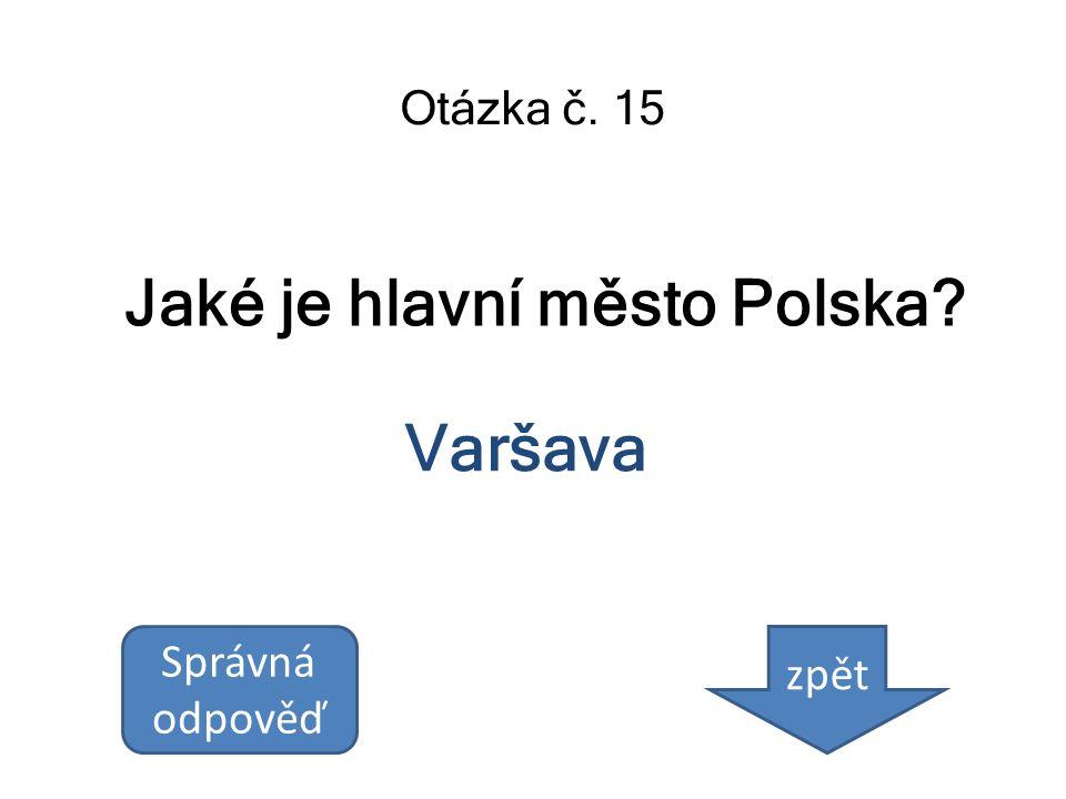 Jaké je hlavní město Polska? Otázka č. 15 Varšava Správná odpověď zpět