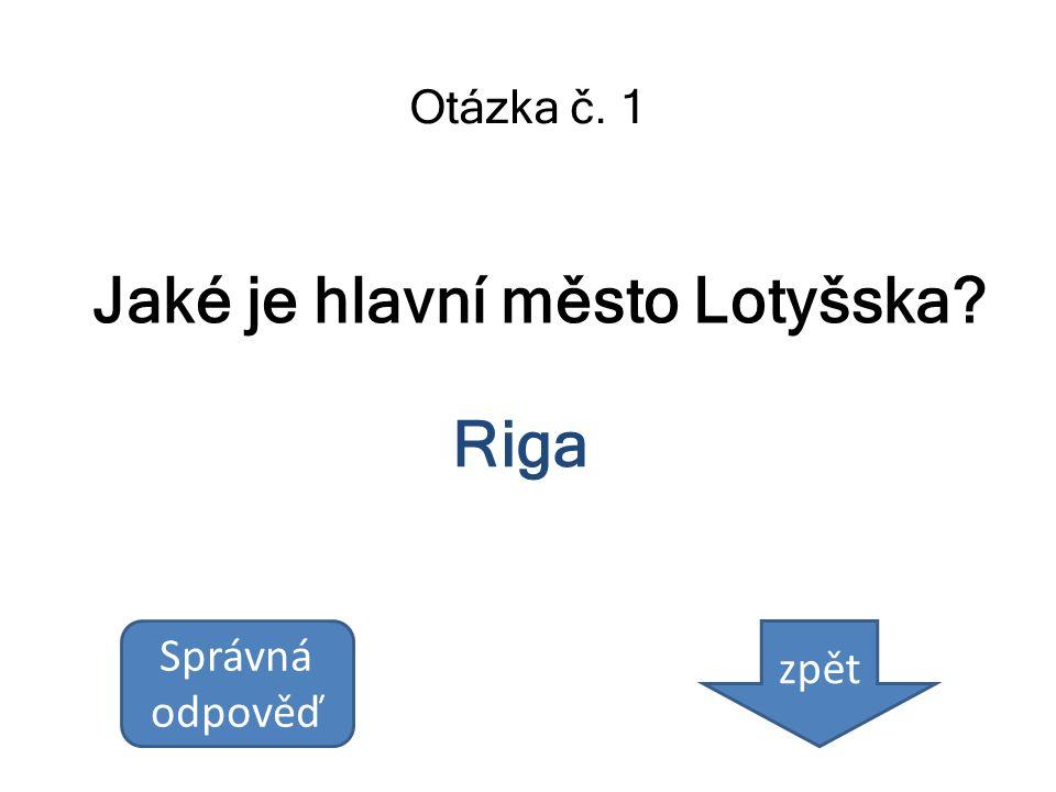 Jaké je hlavní město Lotyšska? Otázka č. 1 Riga Správná odpověď zpět