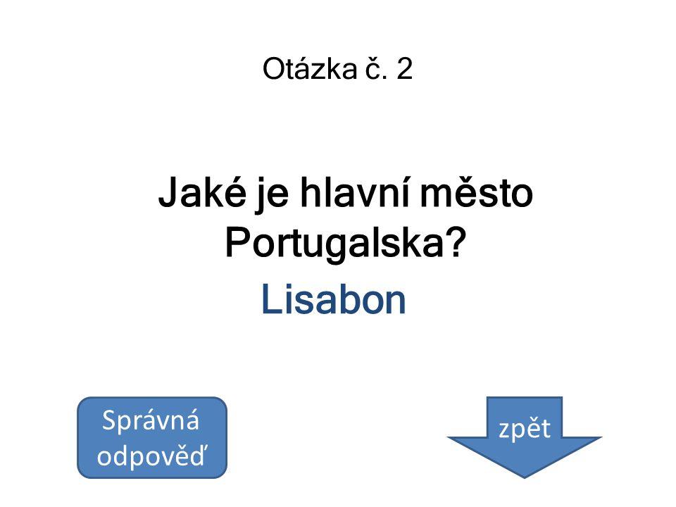 Jaké je hlavní město Portugalska? Otázka č. 2 Lisabon Správná odpověď zpět