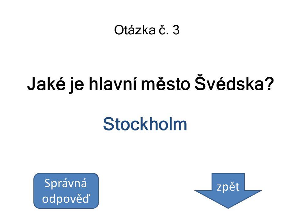 Jaké je hlavní město Švédska? Otázka č. 3 Stockholm Správná odpověď zpět