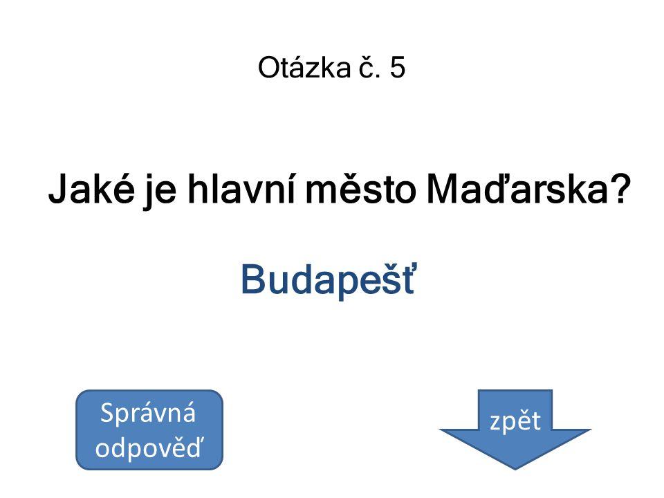 Jaké je hlavní město Maďarska? Otázka č. 5 Budapešť Správná odpověď zpět
