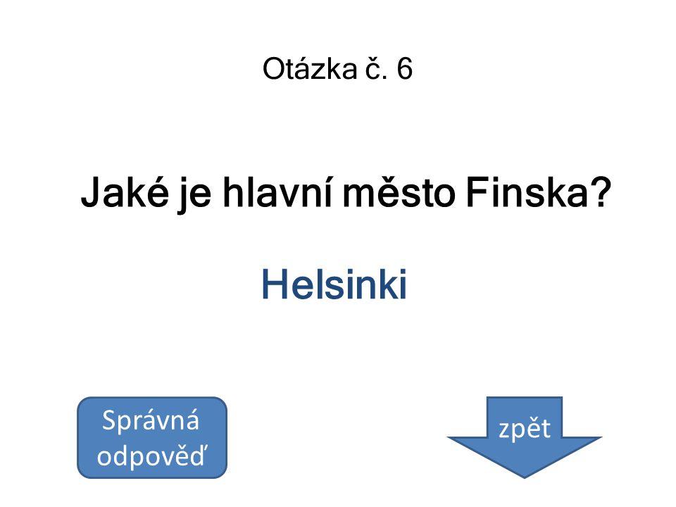 Jaké je hlavní město Finska? Otázka č. 6 Helsinki Správná odpověď zpět