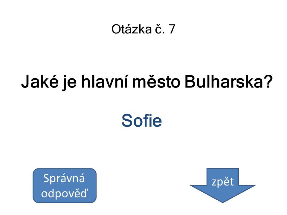 Jaké je hlavní město Bulharska? Otázka č. 7 Sofie Správná odpověď zpět