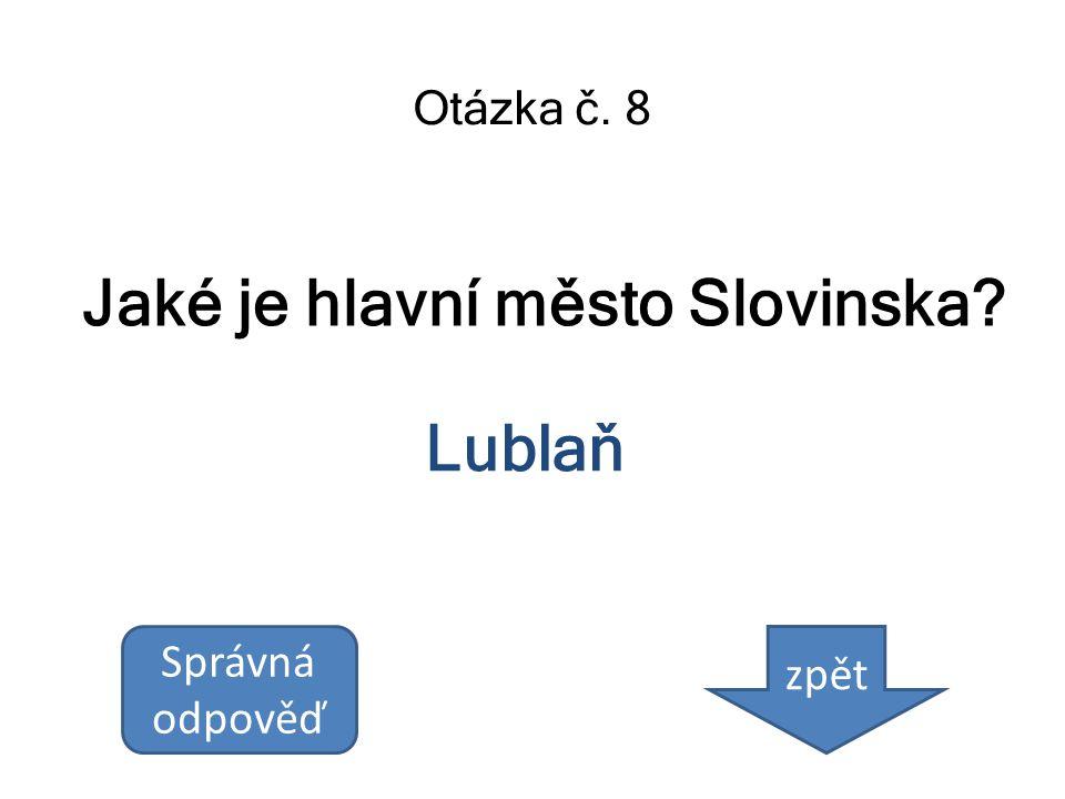 Jaké je hlavní město Slovinska? Otázka č. 8 Lublaň Správná odpověď zpět