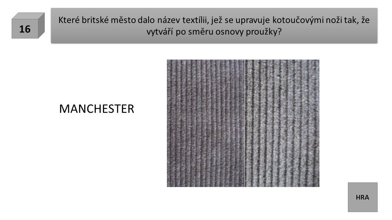 HRA Které britské město dalo název textílii, jež se upravuje kotoučovými noži tak, že vytváří po směru osnovy proužky.