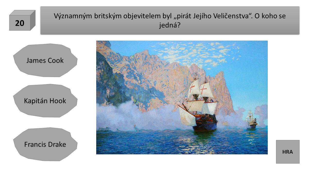 """HRA Významným britským objevitelem byl """"pirát Jejího Veličenstva ."""
