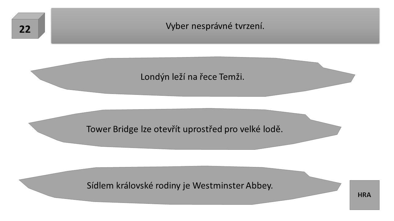 HRA Vyber nesprávné tvrzení. 22 Londýn leží na řece Temži.