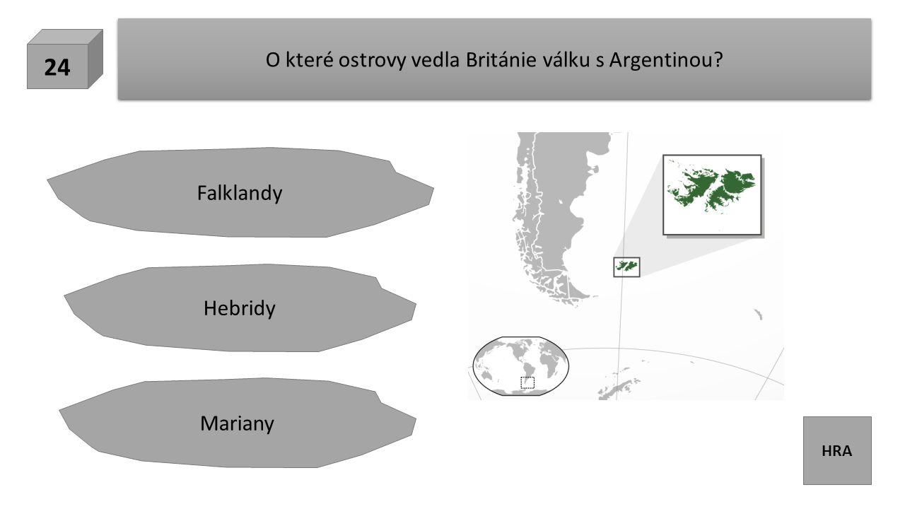 HRA O které ostrovy vedla Británie válku s Argentinou? 24 Hebridy Mariany Falklandy