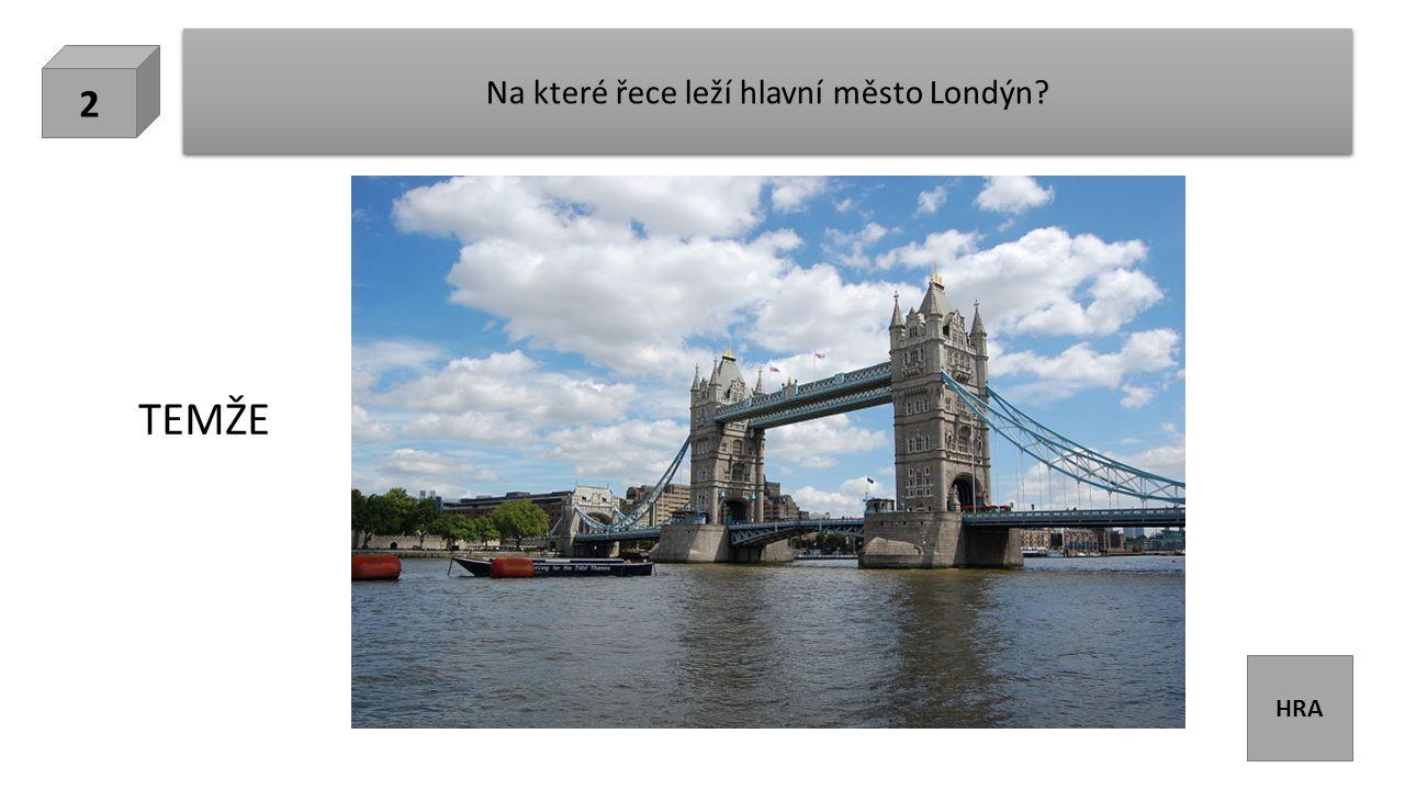 HRA Na které řece leží hlavní město Londýn? 2 TEMŽE