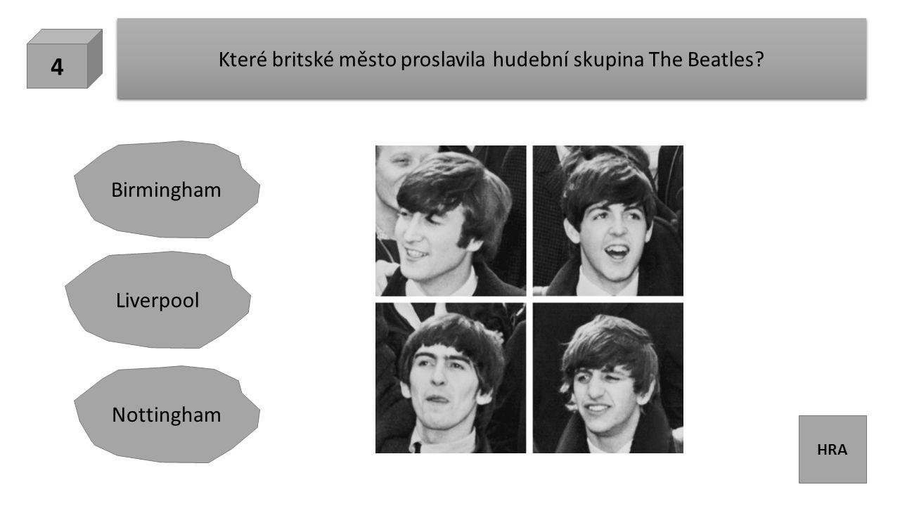 HRA Které britské město proslavila hudební skupina The Beatles? 4 Liverpool Birmingham Nottingham