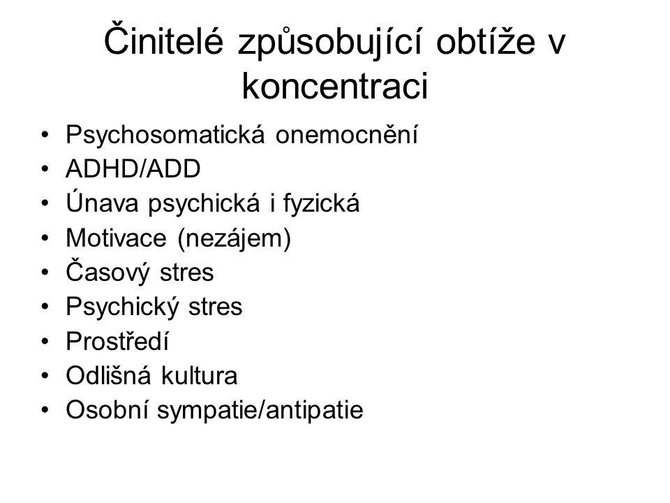 Činitelé způsobující obtíže v koncentraci Psychosomatická onemocnění ADHD/ADD Únava psychická i fyzická Motivace (nezájem) Časový stres Psychický stres Prostředí Odlišná kultura Osobní sympatie/antipatie