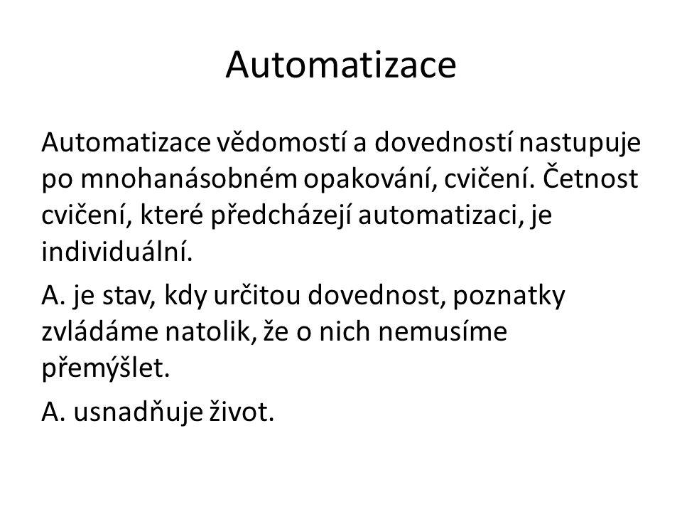 Automatizace Automatizace vědomostí a dovedností nastupuje po mnohanásobném opakování, cvičení.