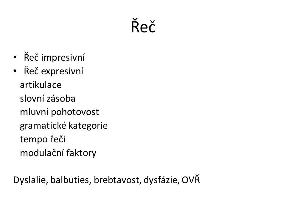Řeč Řeč impresivní Řeč expresivní artikulace slovní zásoba mluvní pohotovost gramatické kategorie tempo řeči modulační faktory Dyslalie, balbuties, brebtavost, dysfázie, OVŘ