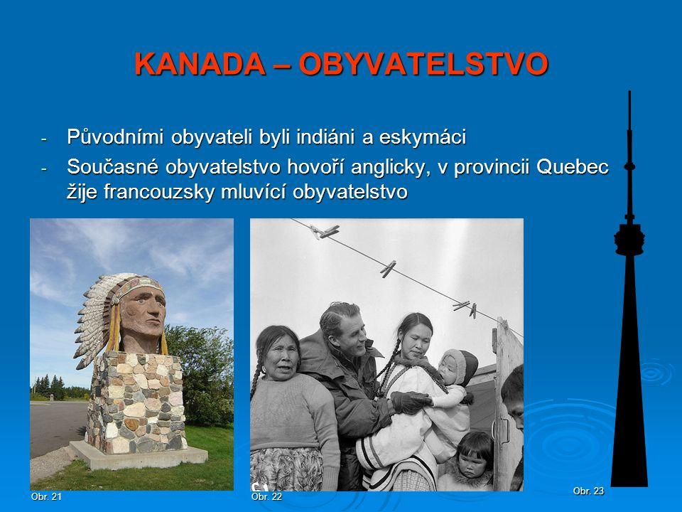 KANADA – OBYVATELSTVO - Původními obyvateli byli indiáni a eskymáci - Současné obyvatelstvo hovoří anglicky, v provincii Quebec žije francouzsky mluvící obyvatelstvo Obr.