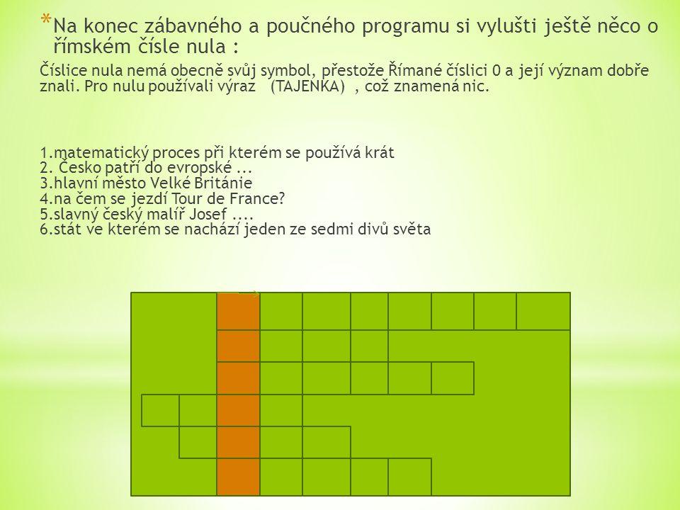 * Na konec zábavného a poučného programu si vylušti ještě něco o římském čísle nula : Číslice nula nemá obecně svůj symbol, přestože Římané číslici 0