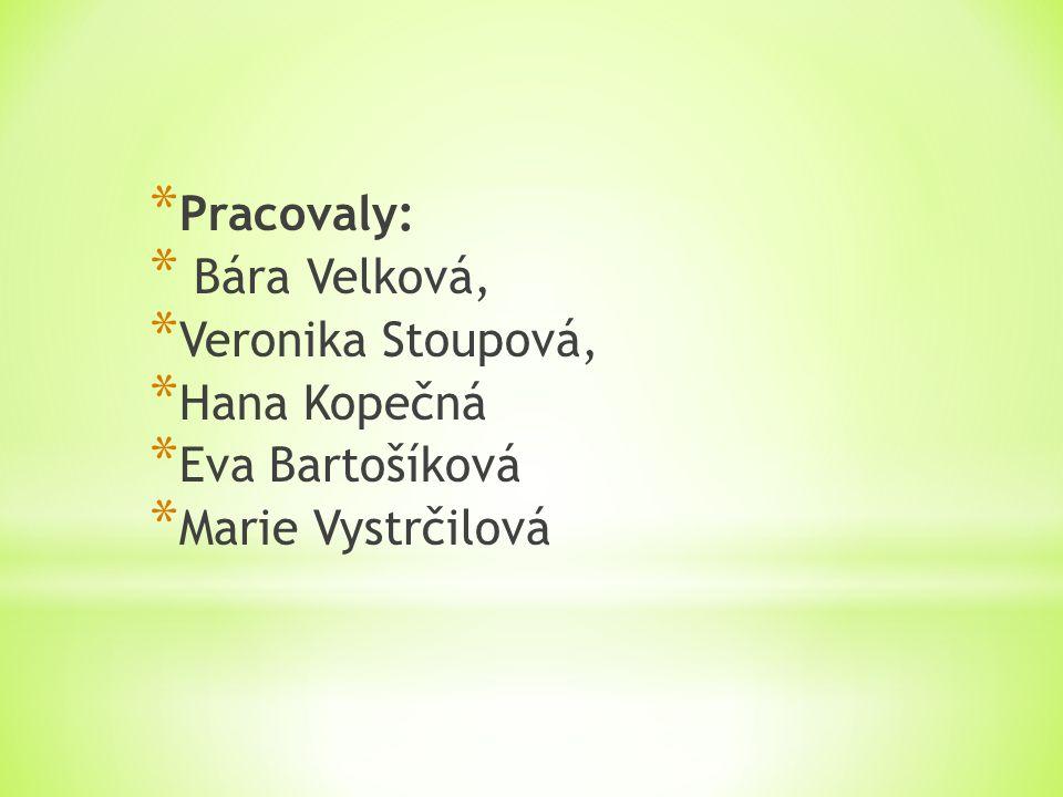 * Pracovaly: * Bára Velková, * Veronika Stoupová, * Hana Kopečná * Eva Bartošíková * Marie Vystrčilová