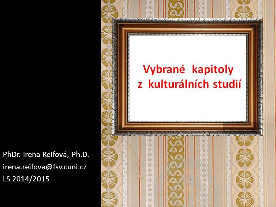 PhDr. Irena Reifová, Ph.D. irena.reifova@fsv.cuni.cz LS 2014/2015