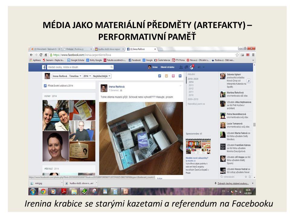 MÉDIA JAKO MATERIÁLNÍ PŘEDMĚTY (ARTEFAKTY) – PERFORMATIVNÍ PAMĚŤ Irenina krabice se starými kazetami a referendum na Facebooku