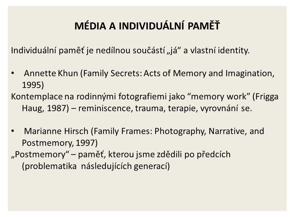 """MÉDIA A INDIVIDUÁLNÍ PAMĚŤ Individuální paměť je nedílnou součástí """"já a vlastní identity."""