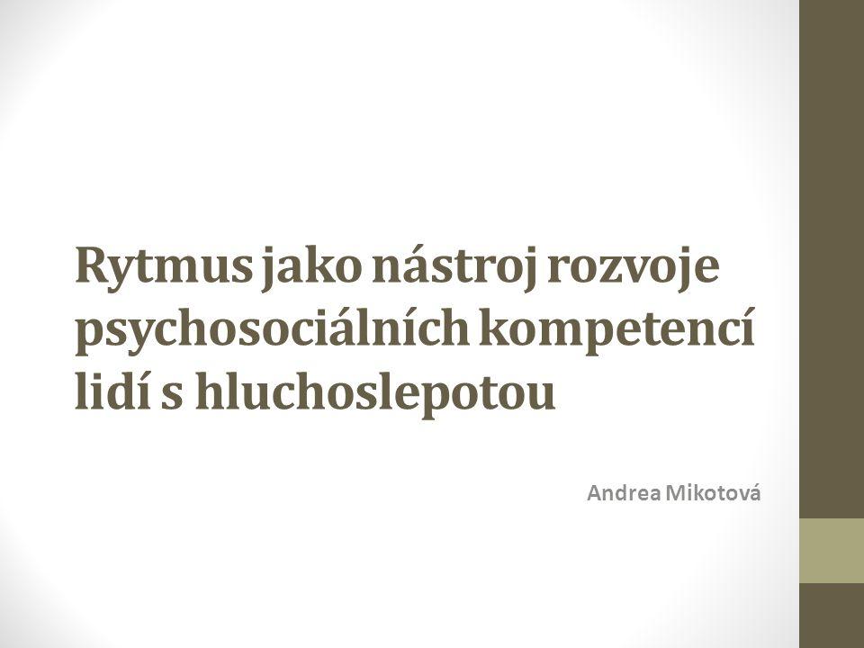 Rytmus jako nástroj rozvoje psychosociálních kompetencí lidí s hluchoslepotou Andrea Mikotová