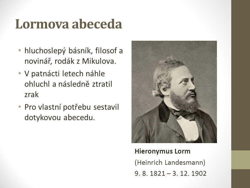 Lormova abeceda hluchoslepý básník, filosof a novinář, rodák z Mikulova. V patnácti letech náhle ohluchl a následně ztratil zrak Pro vlastní potřebu s