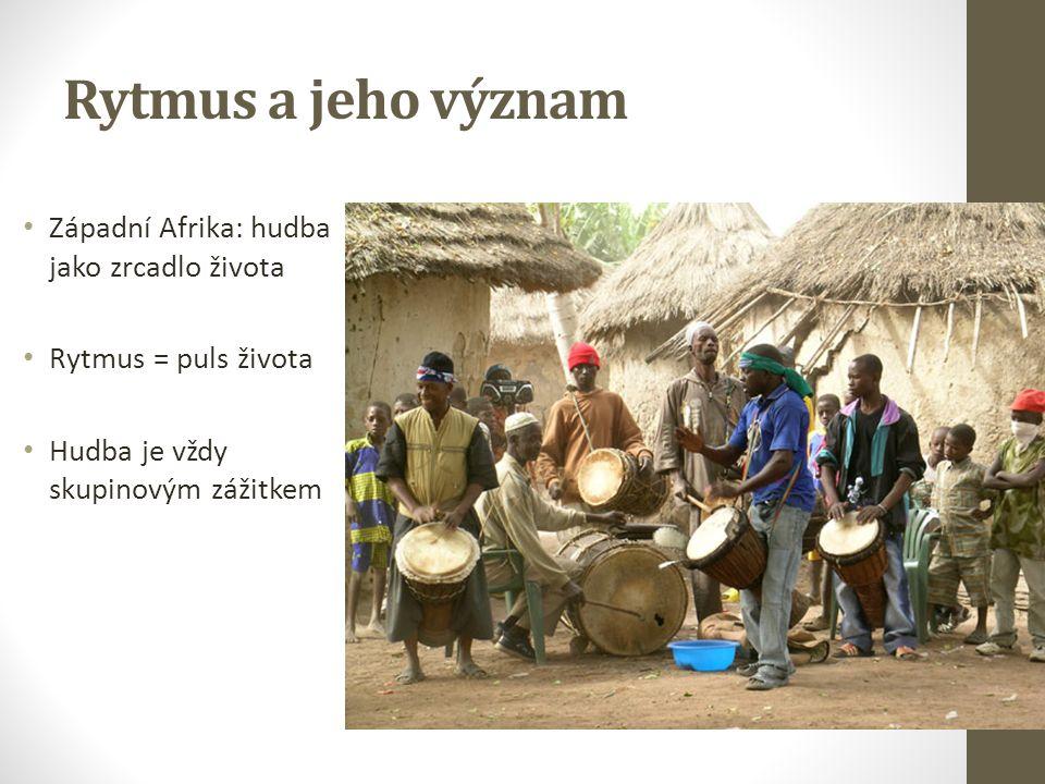 Rytmus a jeho význam Západní Afrika: hudba jako zrcadlo života Rytmus = puls života Hudba je vždy skupinovým zážitkem