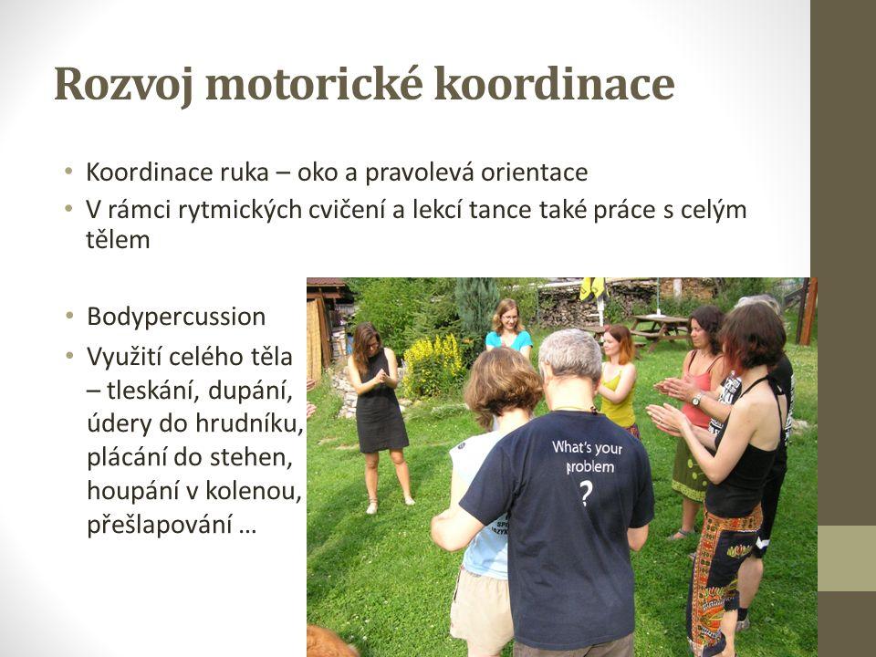 Rozvoj motorické koordinace Koordinace ruka – oko a pravolevá orientace V rámci rytmických cvičení a lekcí tance také práce s celým tělem Bodypercussi