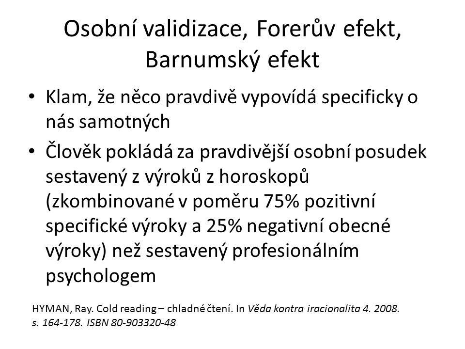 Osobní validizace, Forerův efekt, Barnumský efekt Klam, že něco pravdivě vypovídá specificky o nás samotných Člověk pokládá za pravdivější osobní posu