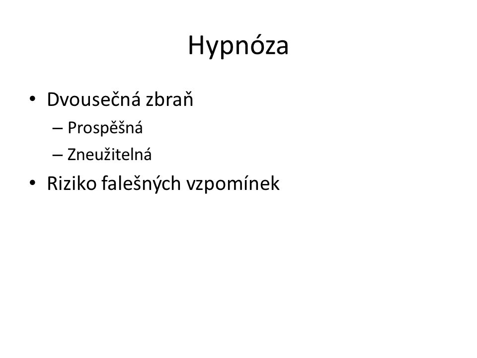 Hypnóza Dvousečná zbraň – Prospěšná – Zneužitelná Riziko falešných vzpomínek