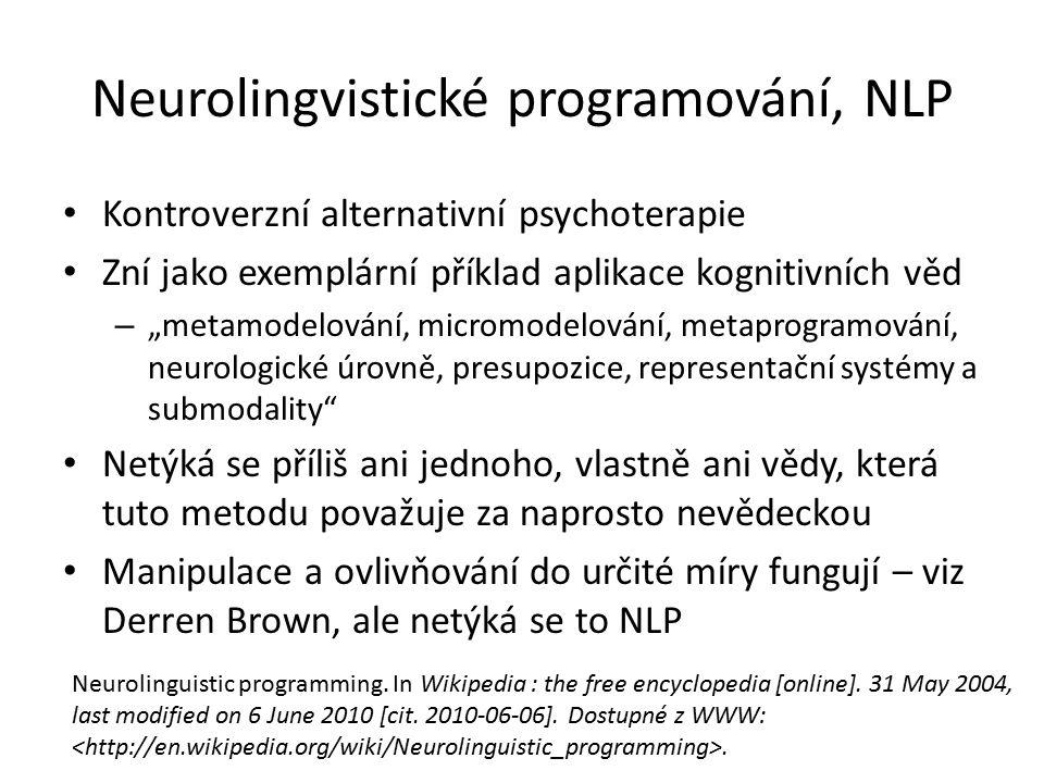 """Neurolingvistické programování, NLP Kontroverzní alternativní psychoterapie Zní jako exemplární příklad aplikace kognitivních věd – """"metamodelování, m"""