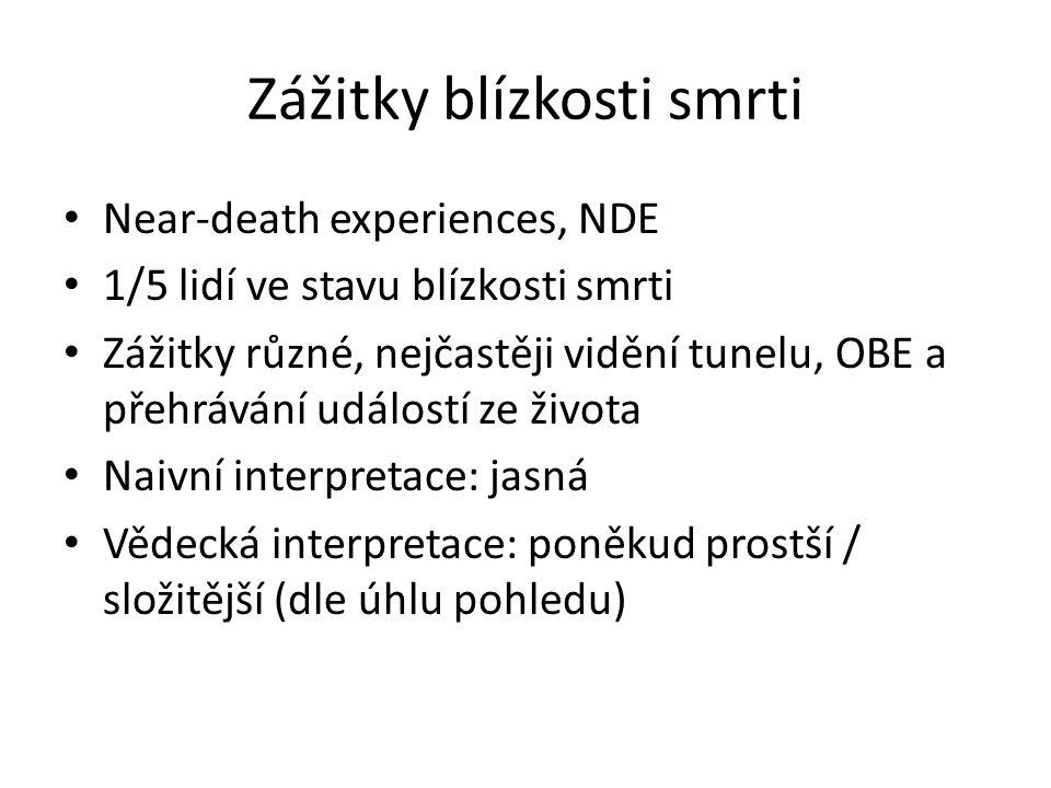 Zážitky blízkosti smrti Near-death experiences, NDE 1/5 lidí ve stavu blízkosti smrti Zážitky různé, nejčastěji vidění tunelu, OBE a přehrávání událos