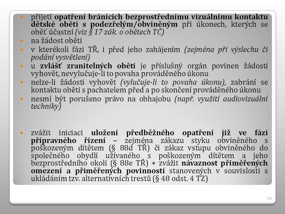přijetí opatření bránících bezprostřednímu vizuálnímu kontaktu dětské oběti s podezřelým/obviněným při úkonech, kterých se oběť účastní (viz § 17 zák.