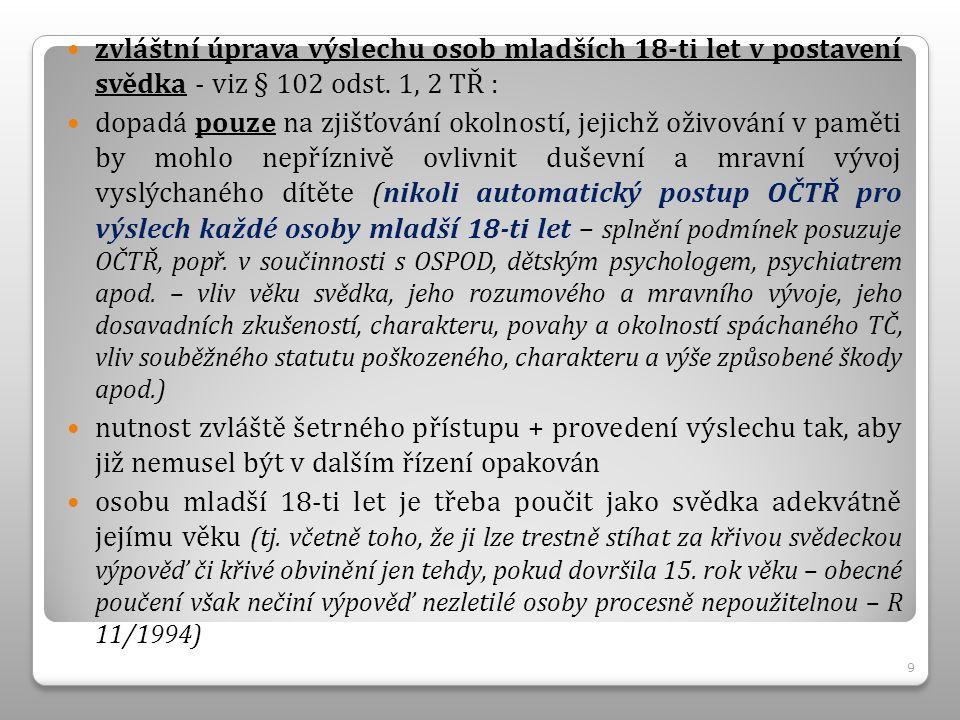 zvláštní úprava výslechu osob mladších 18-ti let v postavení svědka - viz § 102 odst.