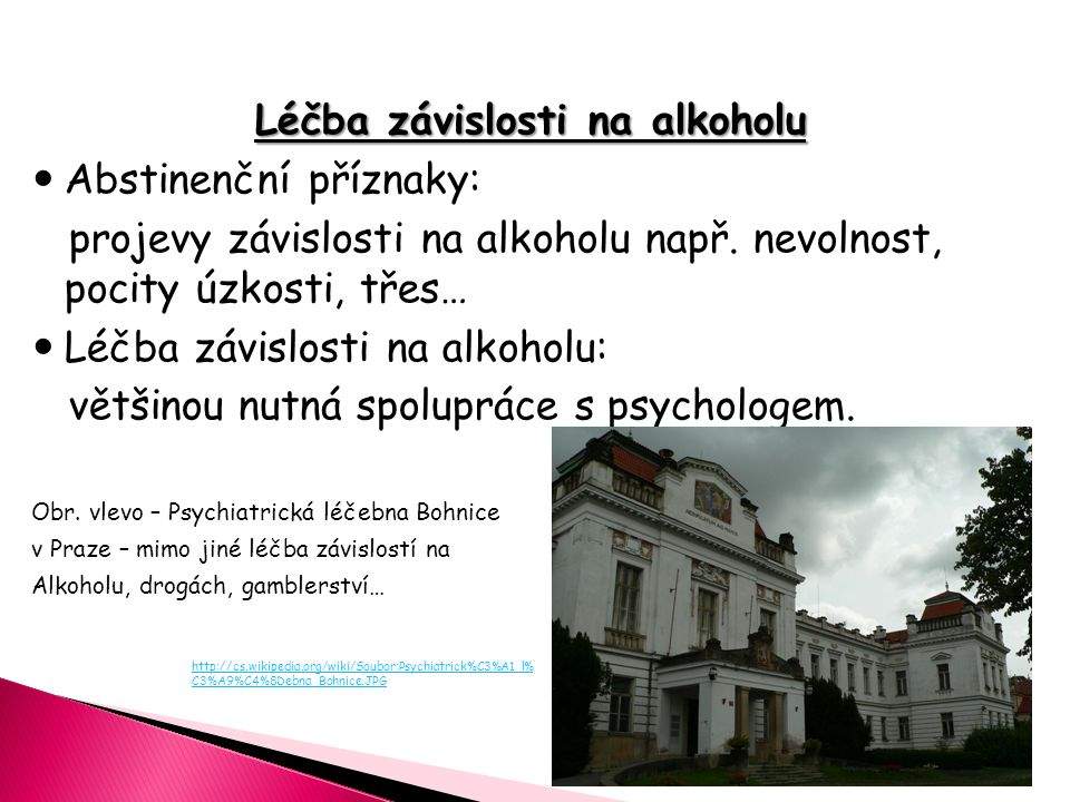 Léčba závislosti na alkoholu Abstinenční příznaky: projevy závislosti na alkoholu např. nevolnost, pocity úzkosti, třes… Léčba závislosti na alkoholu: