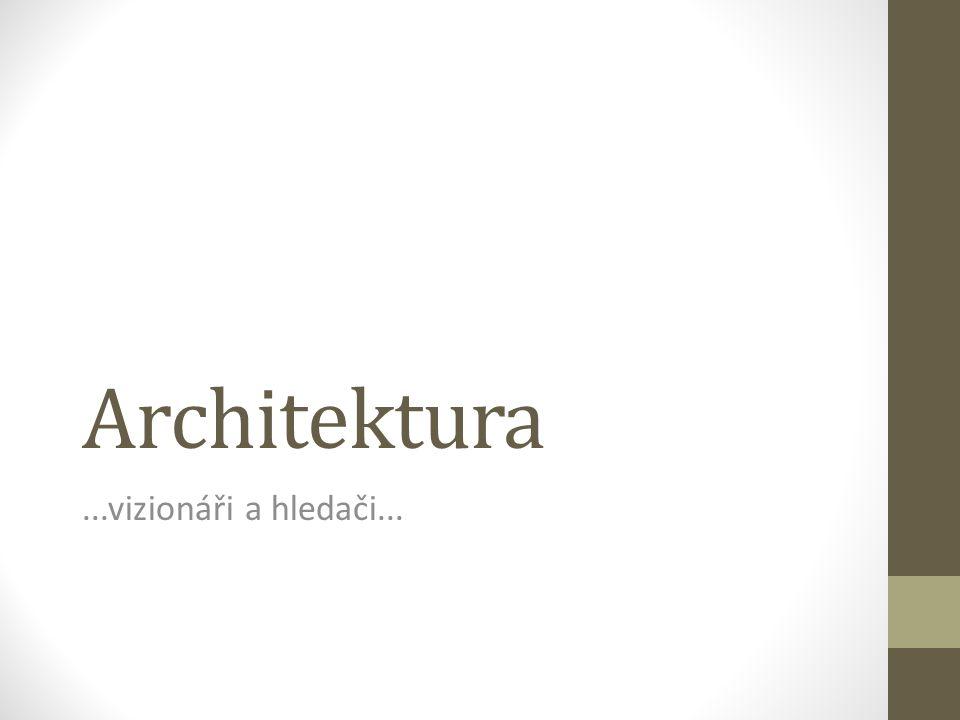 Architektura...vizionáři a hledači...