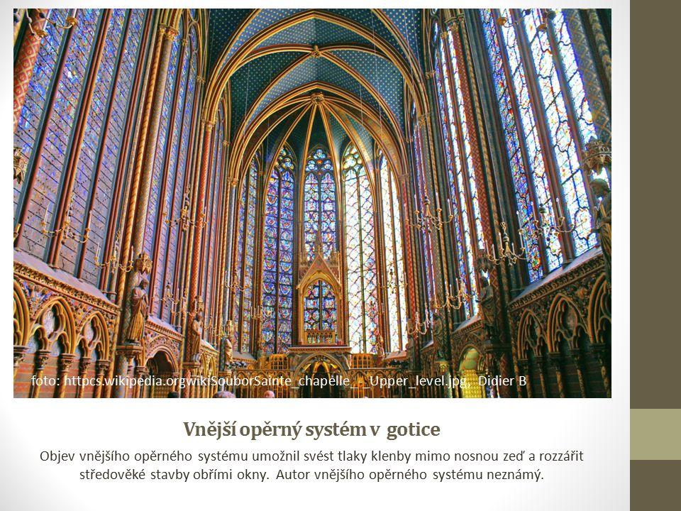 Vnější opěrný systém v gotice Objev vnějšího opěrného systému umožnil svést tlaky klenby mimo nosnou zeď a rozzářit středověké stavby obřími okny.