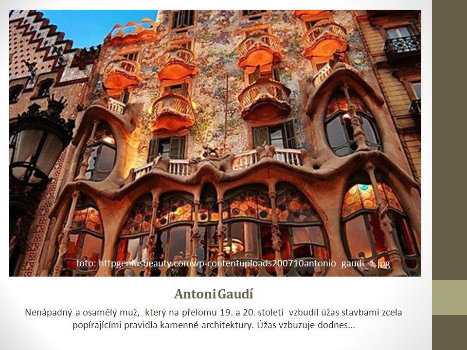 Antoni Gaudí Nenápadný a osamělý muž, který na přelomu 19.