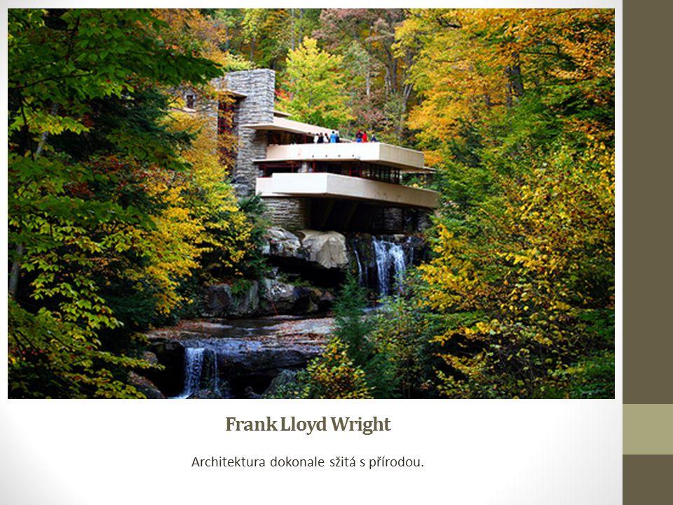 Frank Lloyd Wright Architektura dokonale sžitá s přírodou.
